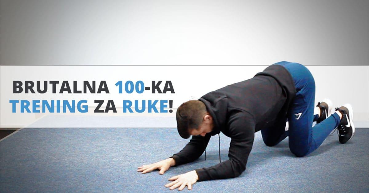 Brutalna 100 -ka – trening za ruke!